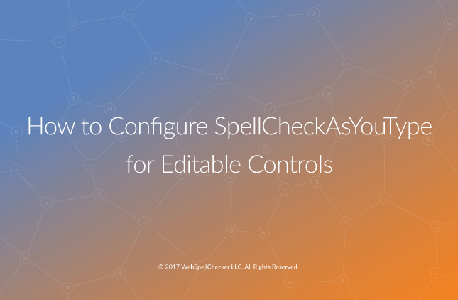 How to Configure SpellCheckAsYouType for Editable Controls